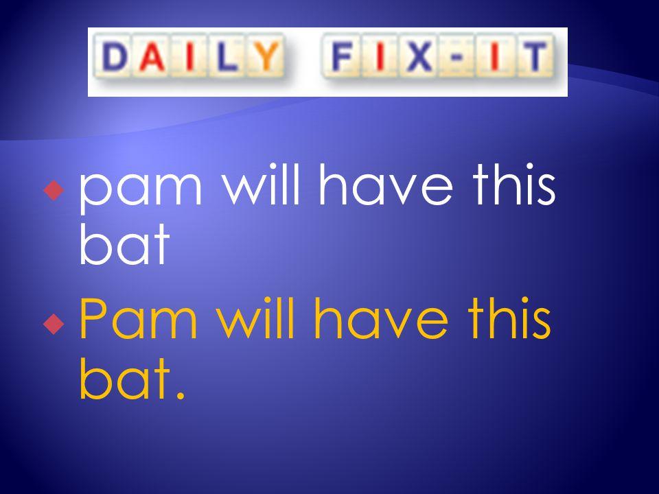  pam will have this bat  Pam will have this bat.