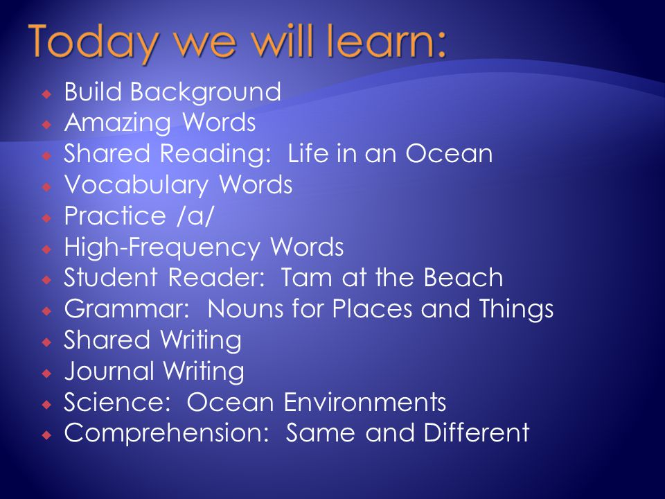  Build Background  Amazing Words  Shared Reading: Life in an Ocean  Vocabulary Words  Practice /a/  High-Frequency Words  Student Reader: Tam a