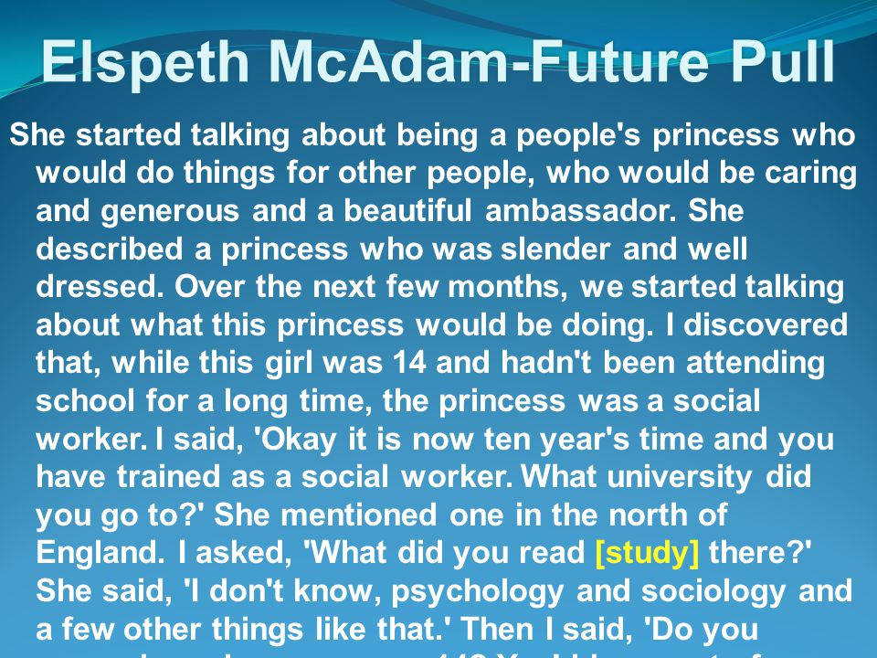 Elspeth McAdam-Future Pull She started talking about being a people s princess who would do things for other people, who would be caring and generous and a beautiful ambassador.