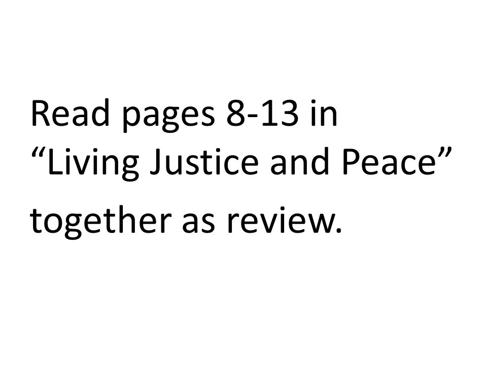 Read pages 8-13 in Living Justice and Peace together as review.