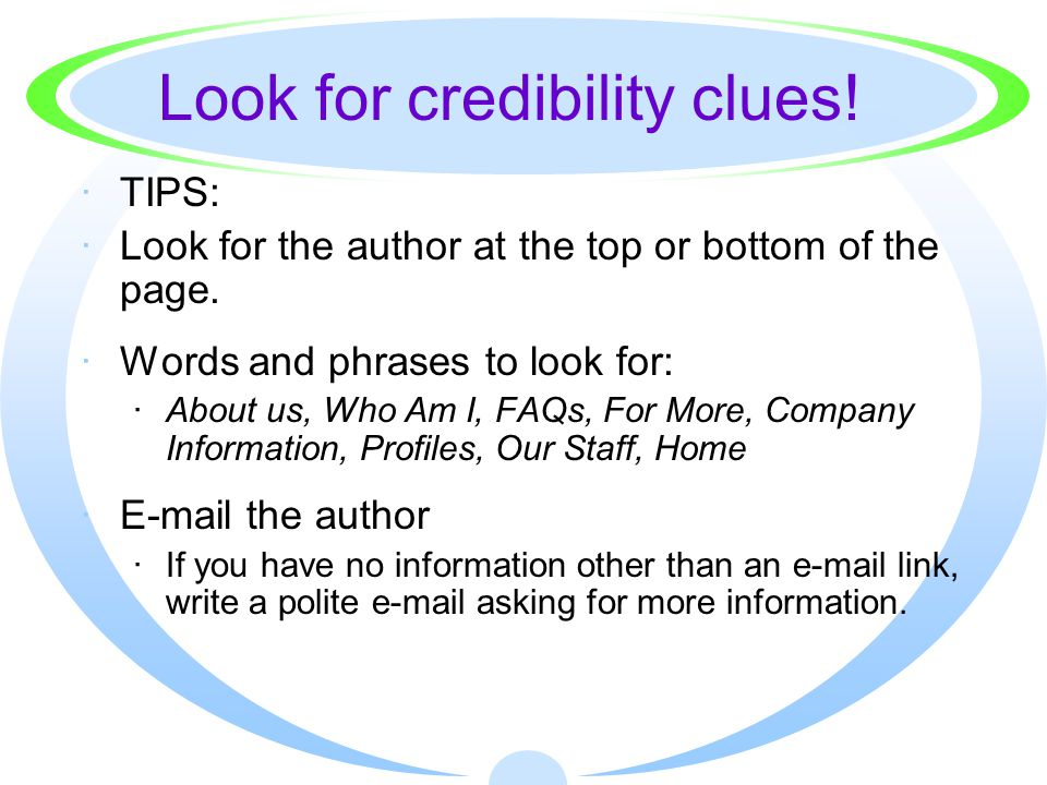 Look for credibility clues.·TIPS: ·Look for the author at the top or bottom of the page.