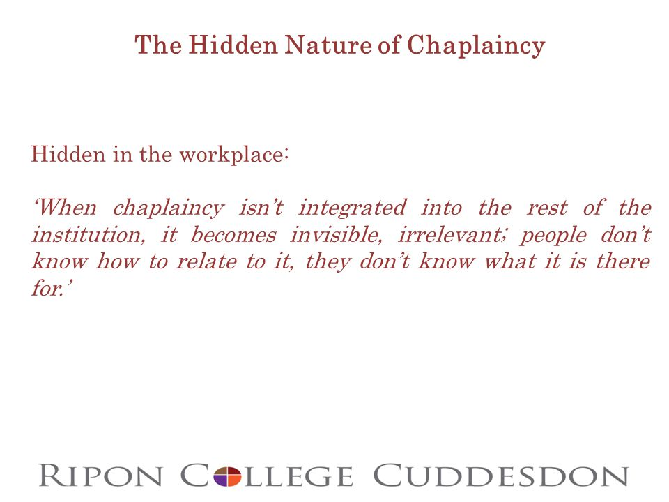 The Hidden Nature of Chaplaincy Hidden in the workplace: 'When chaplaincy isn't integrated into the rest of the institution, it becomes invisible, irr