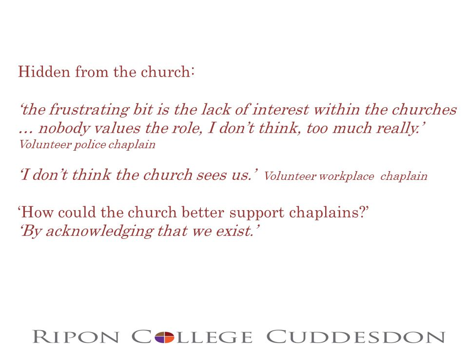 Hidden from the church: 'the frustrating bit is the lack of interest within the churches … nobody values the role, I don't think, too much really.' Vo
