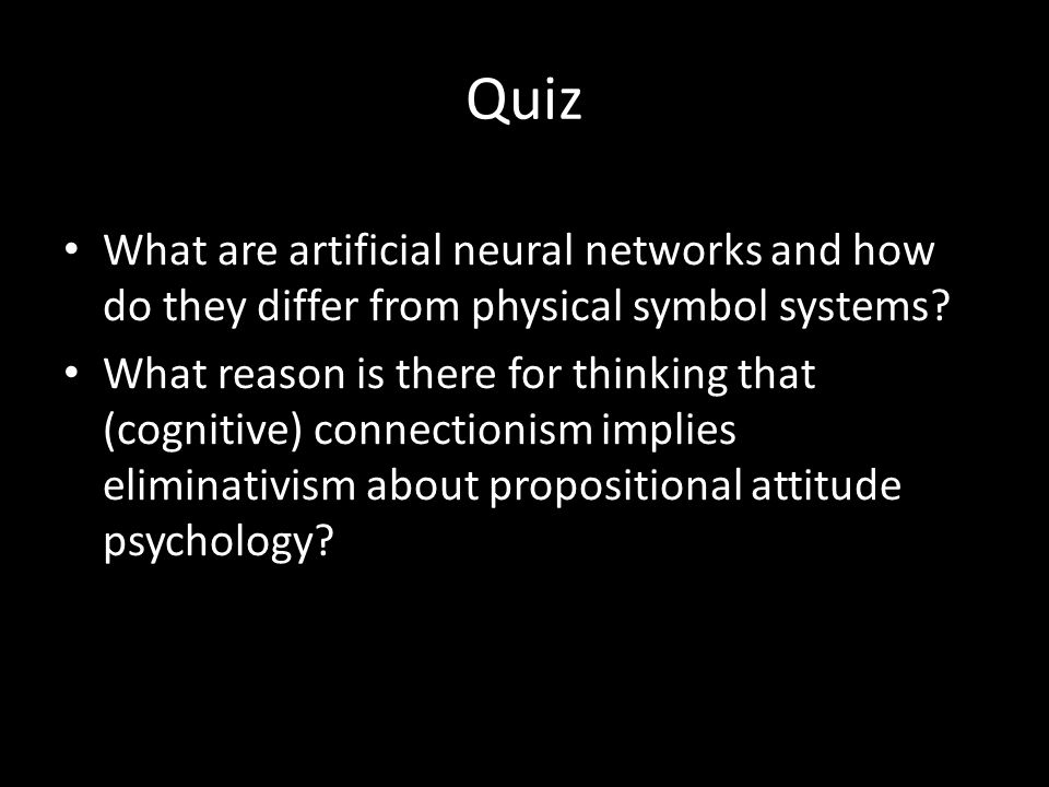 Quiz What are artificial neural networks and how do they differ from physical symbol systems.