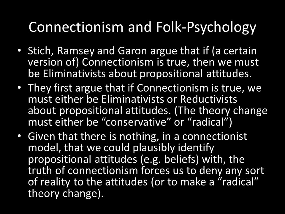 Connectionism and Folk-Psychology Propositional Modularity (Fodor's essence of the attitudes ): the idea that our ordinary use of propositional attitude talk involves a commitment to discrete, semantically interpretable states that play a causal role in the production of other mental states and behavior.