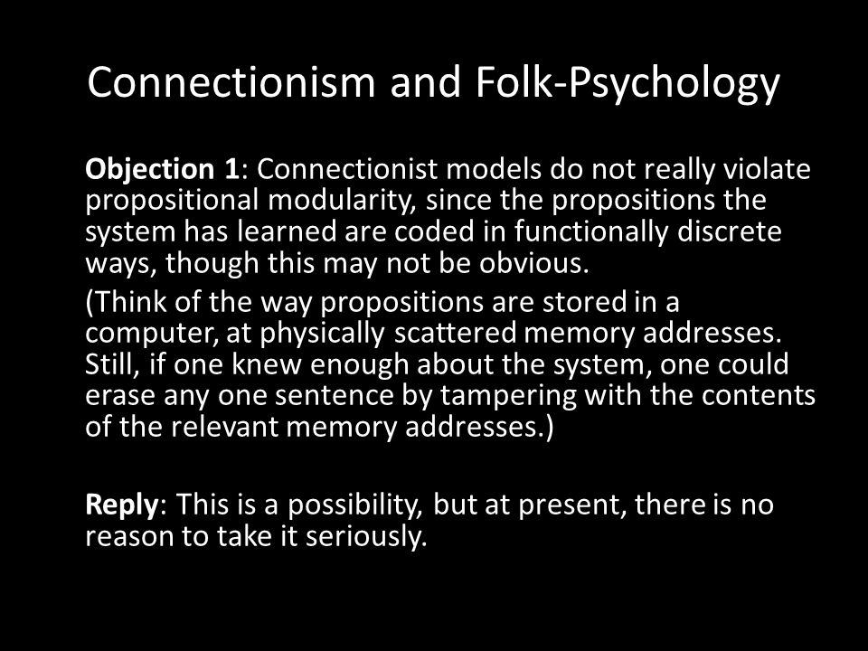 Connectionism and Folk-Psychology Objection 2: The propositions are encoded in the patterns of activation of the hidden units, when a given question is presented to the network.