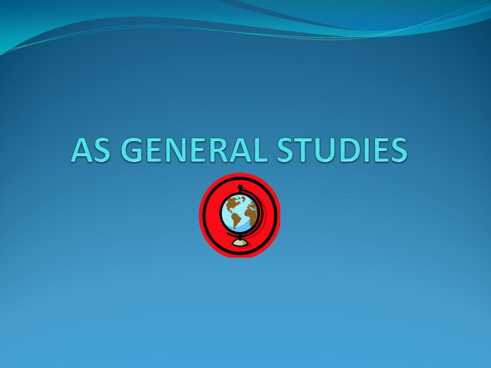 WHAT IS GENERAL STUDIES.Covers a variety of topic areas involving different subject areas e.g.
