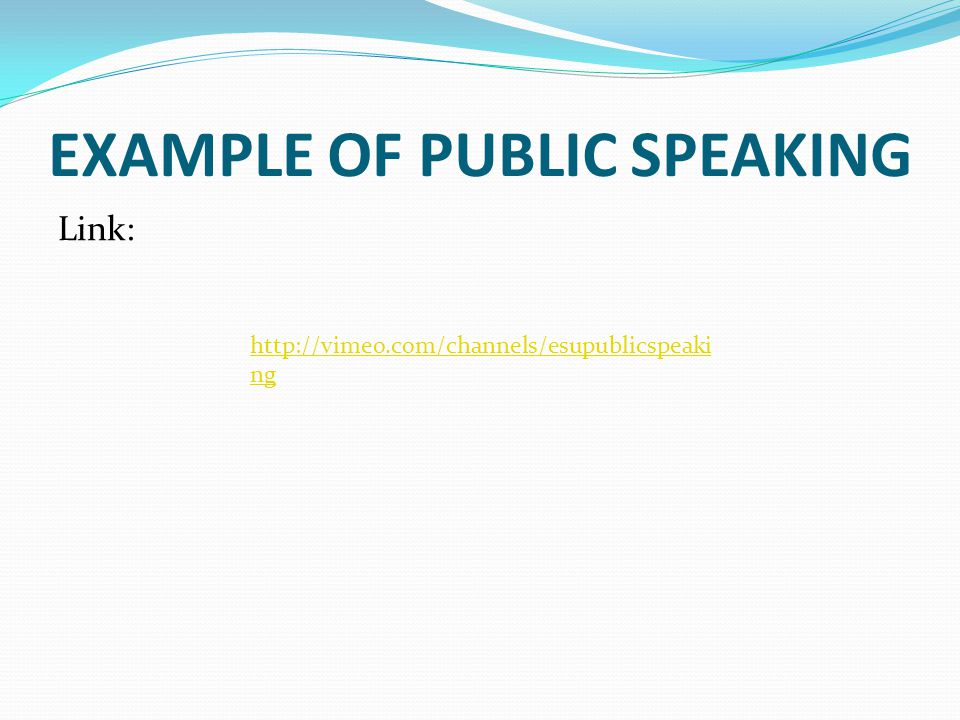 EXAMPLE OF PUBLIC SPEAKING Link: http://vimeo.com/channels/esupublicspeaki ng