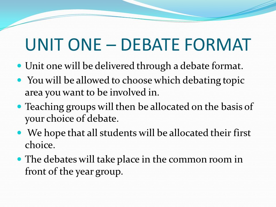 DEBATE FORMAT - STUDENT ROLES 1 CHAIRPERSON 4 PROPOSITION SPEAKERS (FOR) 4 OPPOSITION SPEAKERS (AGAINST) 2 NOTE TAKERS DURING DEBATE 2 STUDENT LEADERS ONE FOR EACH SIDE RESEARCHERS/SUPPORTERS