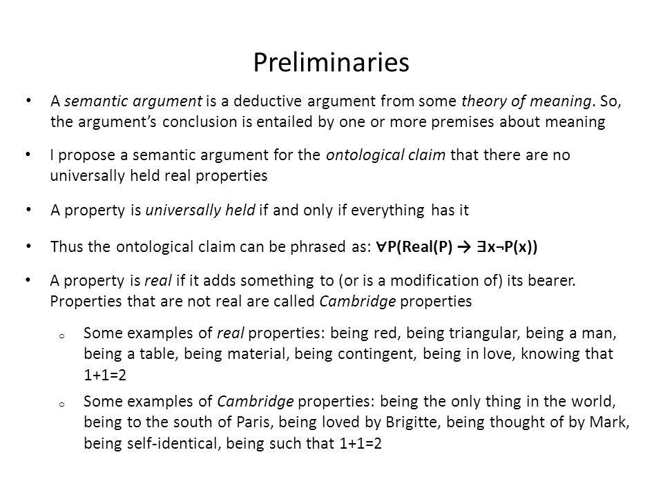 Preliminaries A semantic argument is a deductive argument from some theory of meaning. So, the argument's conclusion is entailed by one or more premis