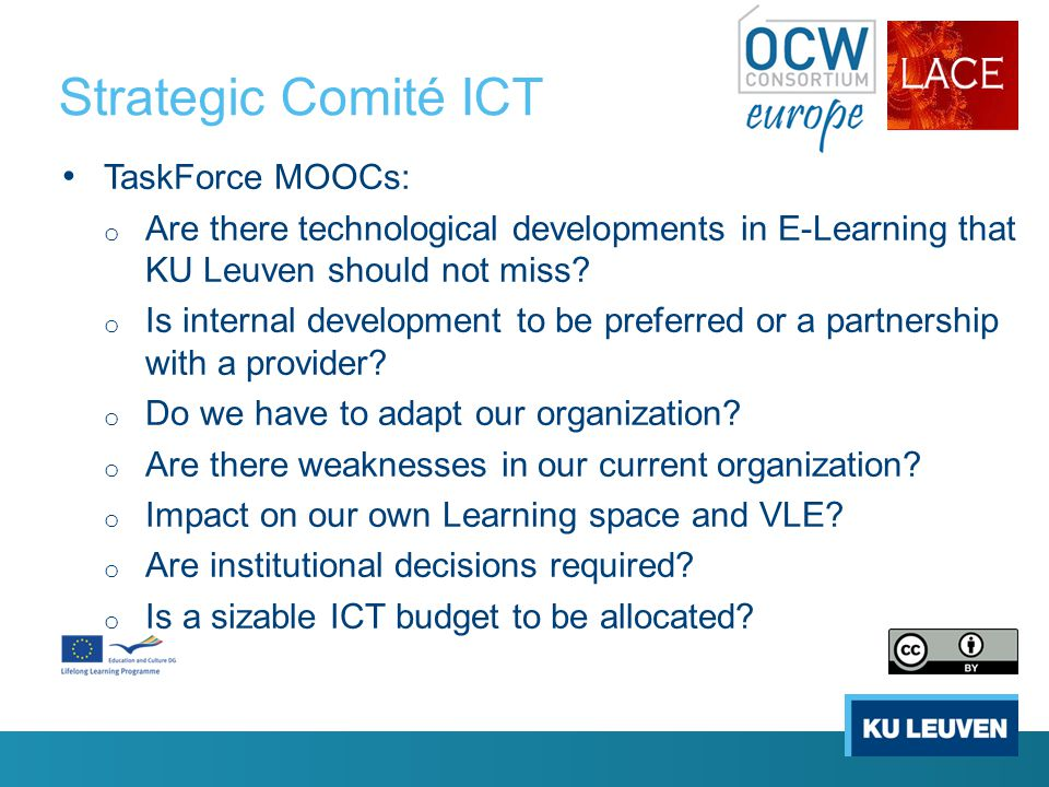 Strategic Comité ICT TaskForce MOOCs: o Are there technological developments in E-Learning that KU Leuven should not miss.