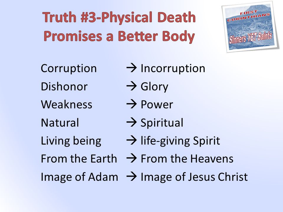 Corruption  Incorruption Dishonor  Glory Weakness  Power Natural  Spiritual Living being  life-giving Spirit From the Earth  From the Heavens Image of Adam  Image of Jesus Christ