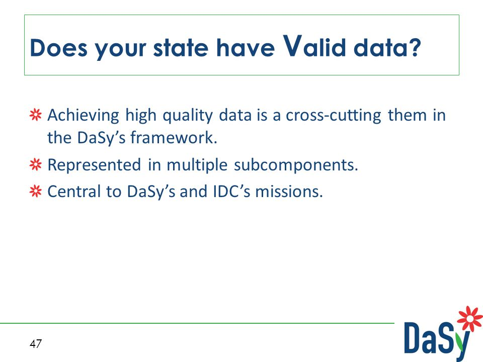 47 Does your state have V alid data? Achieving high quality data is a cross-cutting them in the DaSy's framework. Represented in multiple subcomponent