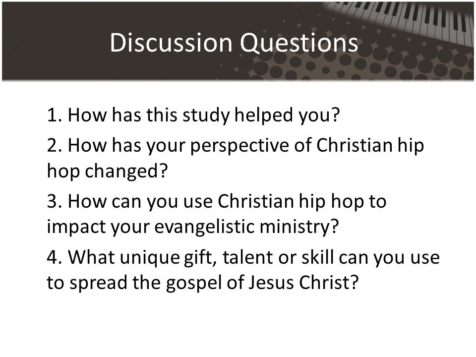 Discussion Questions 1. How has this study helped you.