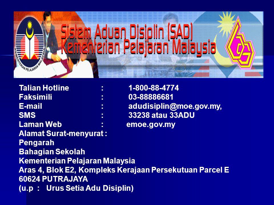 Talian Hotline:1-800-88-4774 Faksimili:03-88886681 E-mail:adudisiplin@moe.gov.my, SMS:33238 atau 33ADU Laman Web : emoe.gov.my Alamat Surat-menyurat :