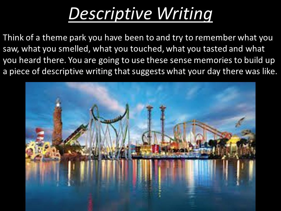 Think of a theme park you have been to and try to remember what you saw, what you smelled, what you touched, what you tasted and what you heard there.