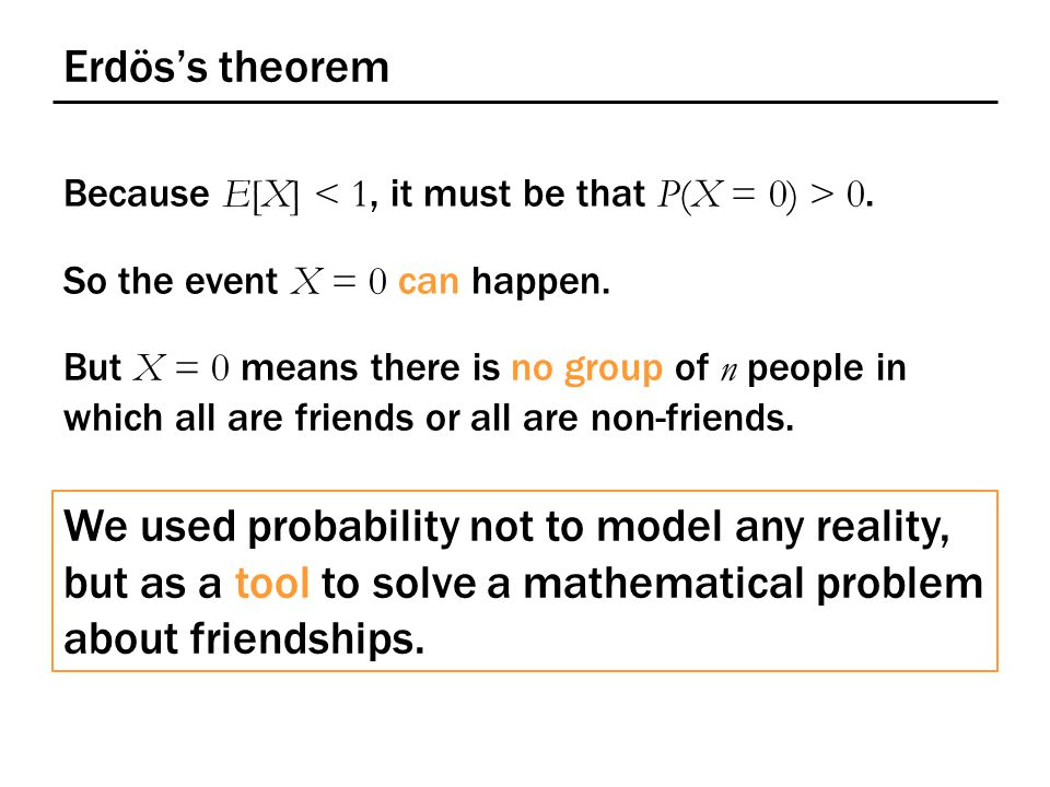 Erdös's theorem Because E[X] 0. So the event X = 0 can happen.