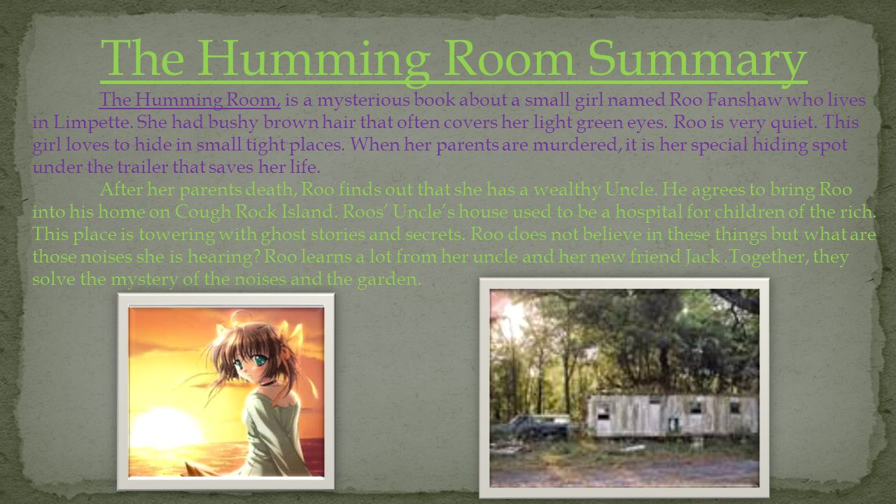 The Humming Room Recommendation The Humming Room was a fantastic book.
