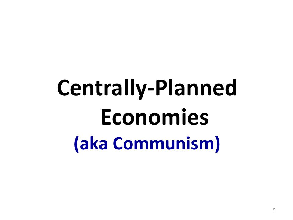 Centrally-Planned Economies (aka Communism) 5