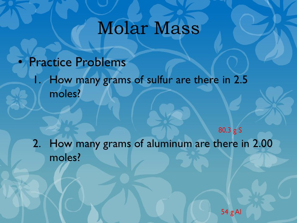 Molar Mass Practice Problems 1.How many grams of sulfur are there in 2.5 moles.