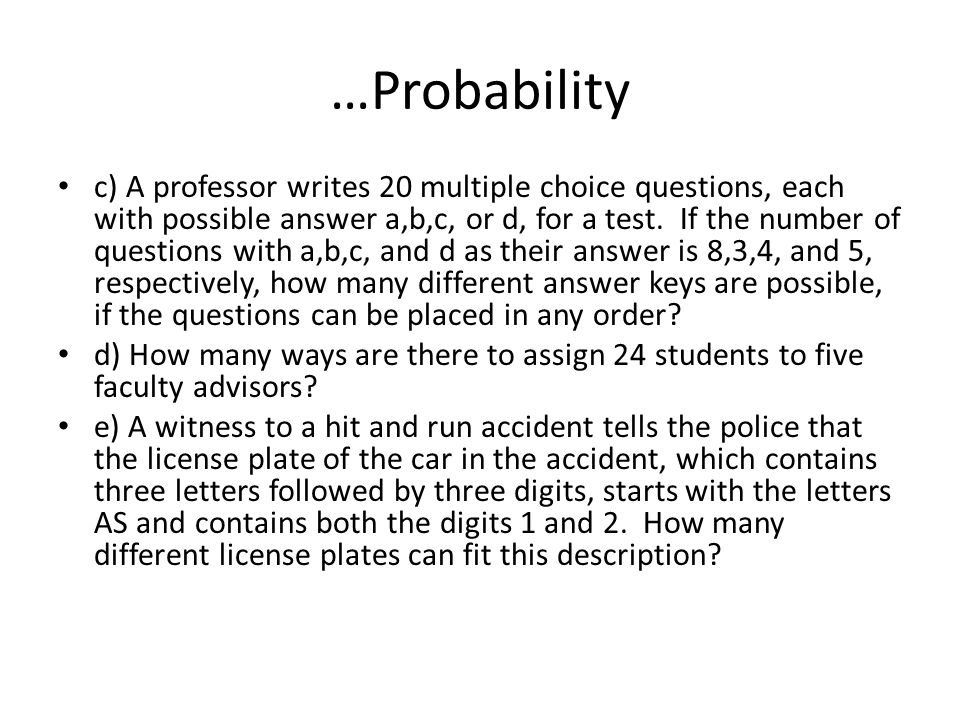 …Probability c) A professor writes 20 multiple choice questions, each with possible answer a,b,c, or d, for a test. If the number of questions with a,