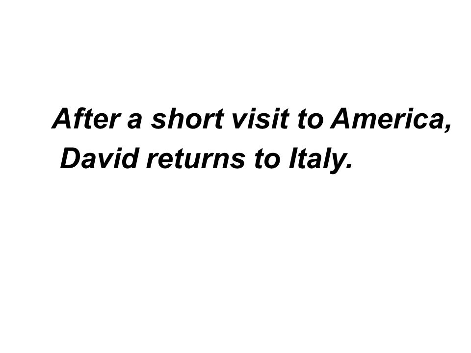 After a short visit to America, David returns to Italy.
