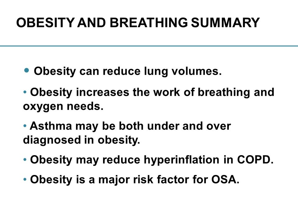 OBESITY AND BREATHING SUMMARY Obesity can reduce lung volumes.