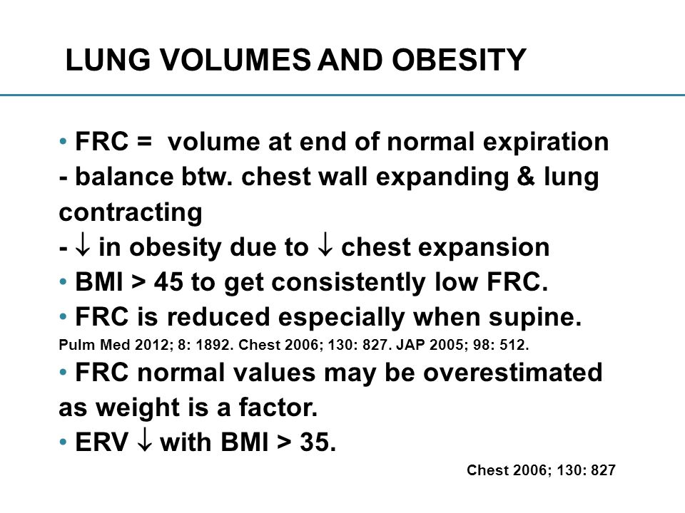 Effects of obesity RV, TLC, FVC, T L CO are not consistently below the lower limits of normal.