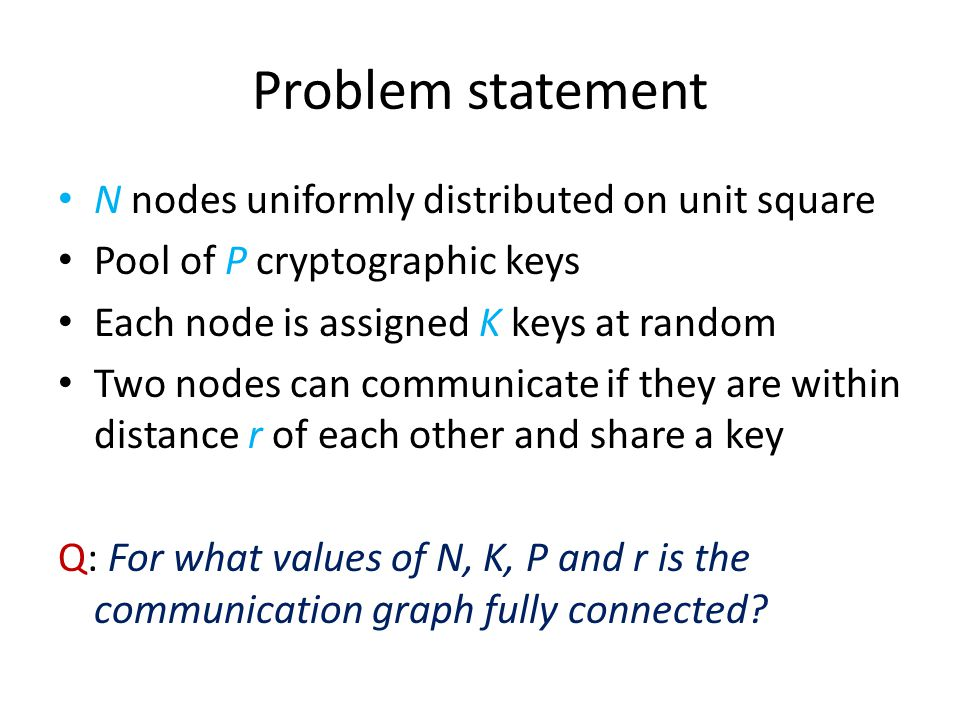 Big picture of proof There are no small – size O(1) – components in the unit square disconnected from rest There are no large – size > 6 – locally disconnected components in any small square Can also bound the number of nodes in small components within a small square : very few of them So how might the graph be disconnected?