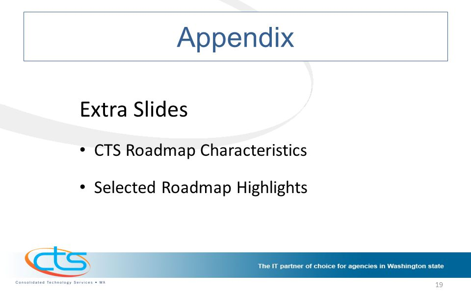 Appendix 19 Extra Slides CTS Roadmap Characteristics Selected Roadmap Highlights