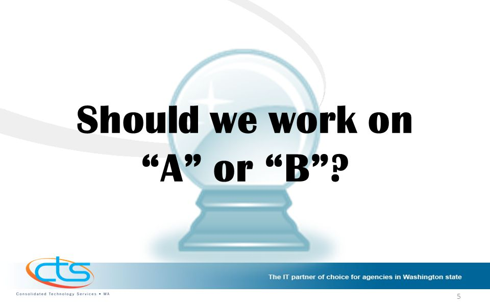Should we work on A or B ? 5