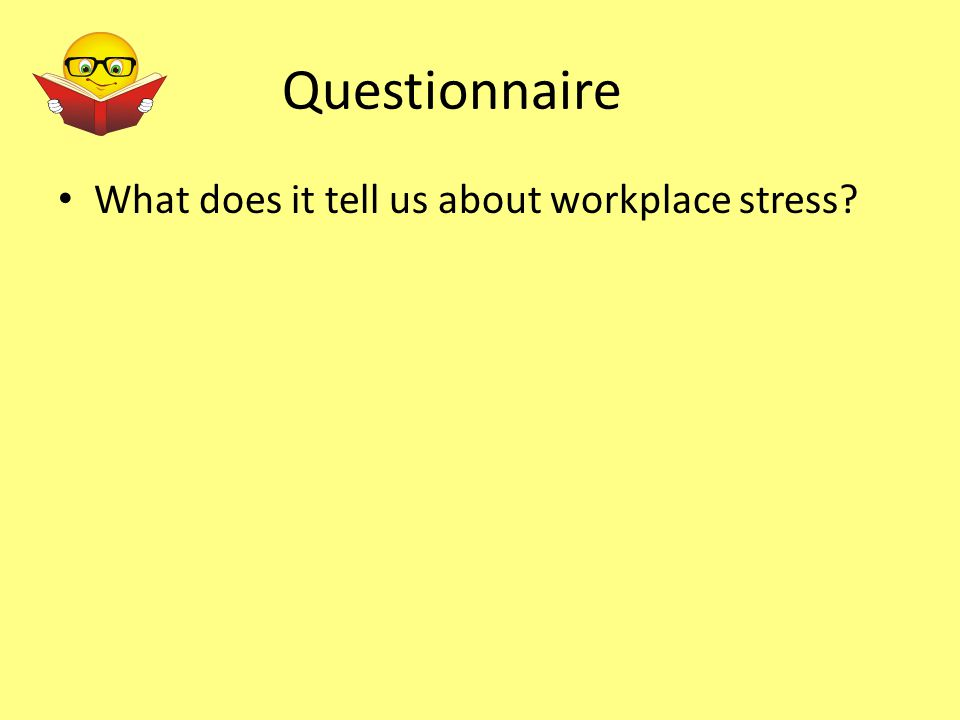 Questionnaire What does it tell us about workplace stress?