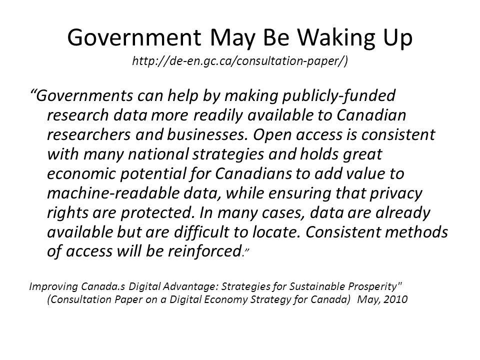 "Government May Be Waking Up http://de-en.gc.ca/consultation-paper/) ""Governments can help by making publicly-funded research data more readily availab"