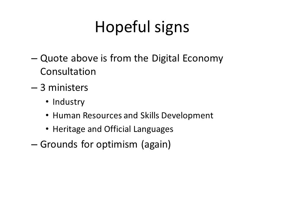 Hopeful signs – Quote above is from the Digital Economy Consultation – 3 ministers Industry Human Resources and Skills Development Heritage and Offici