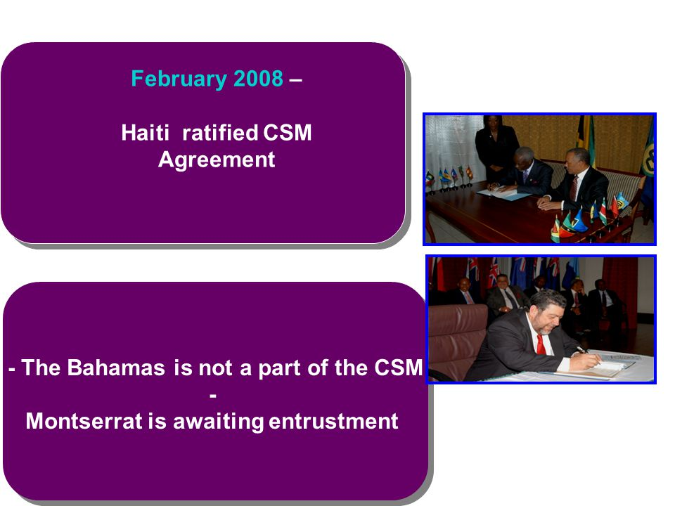 - The Bahamas is not a part of the CSM - Montserrat is awaiting entrustment - The Bahamas is not a part of the CSM - Montserrat is awaiting entrustmen