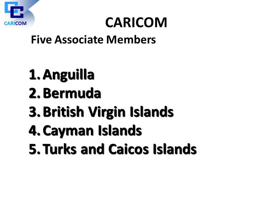 Five Associate Members 1.Anguilla 2.Bermuda 3.British Virgin Islands 4.Cayman Islands 5.Turks and Caicos Islands CARICOM