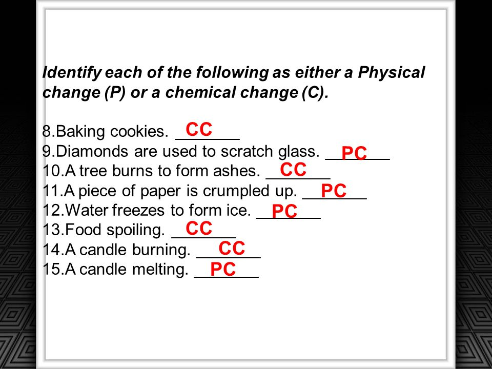 Identify each of the following as either a Physical change (P) or a chemical change (C).