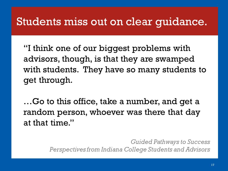 """Students miss out on clear guidance. 17 """"I think one of our biggest problems with advisors, though, is that they are swamped with students. They have"""
