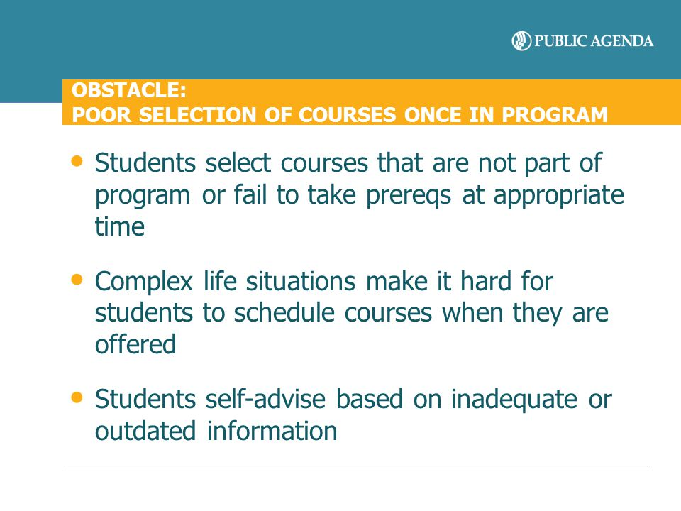 OBSTACLE: POOR SELECTION OF COURSES ONCE IN PROGRAM Students select courses that are not part of program or fail to take prereqs at appropriate time C