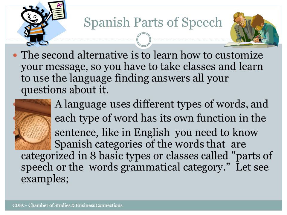 Spanish Parts of Speech CDEC- Chamber of Studies & Business Connections All these questions make sense in this case because each part of the house to build has its own job or function.