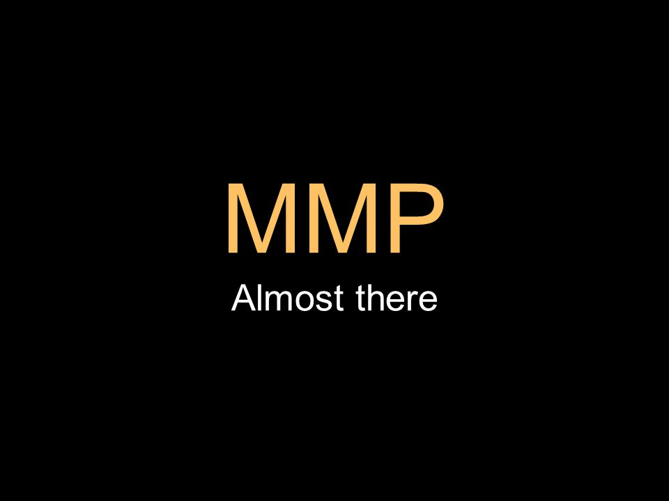 MMP Almost there