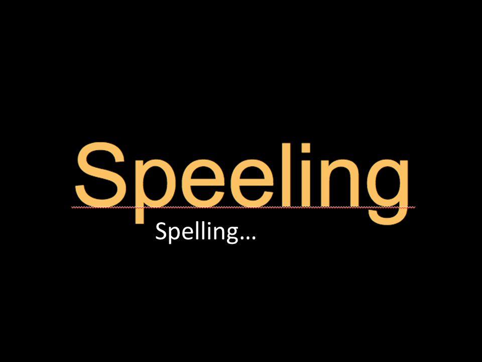 Spelling…