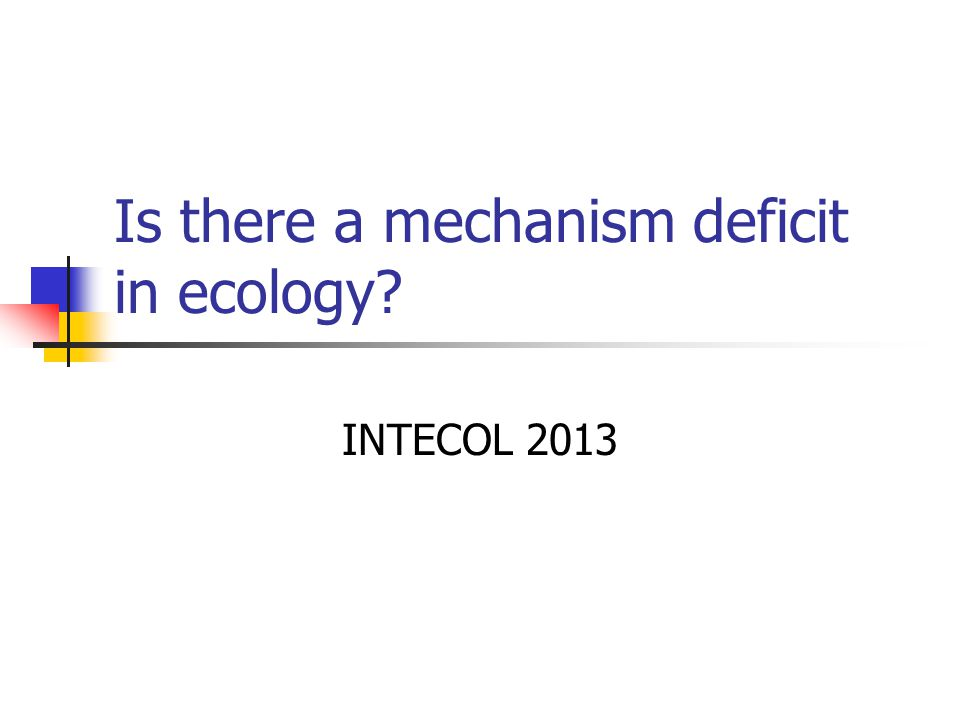Is there a mechanism deficit in ecology? INTECOL 2013