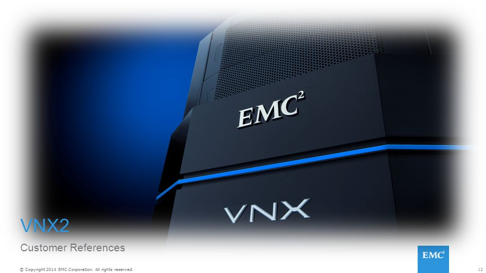 12© Copyright 2014 EMC Corporation. All rights reserved. VNX2 Customer References
