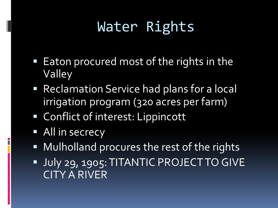 Water Rights  Eaton procured most of the rights in the Valley  Reclamation Service had plans for a local irrigation program (320 acres per farm)  C