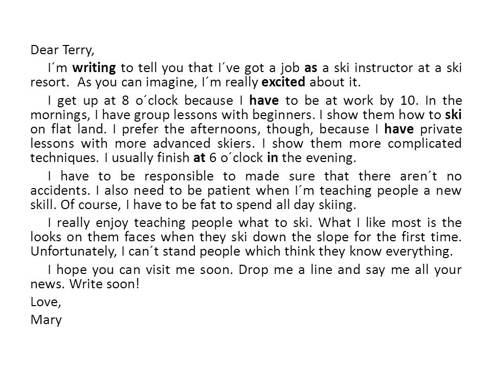 Read the letter and try to find mistakes. There are 15 of them. Dear Terry, I´m writing to tell you that I´ve got a job as a ski instructor at a ski r