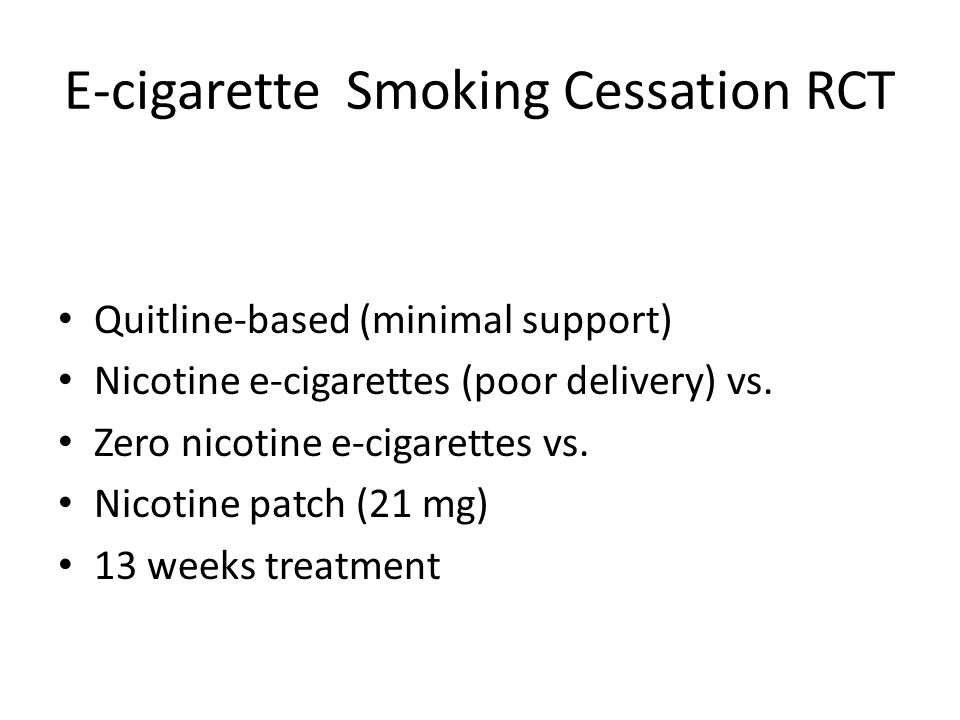 E-cigarette Smoking Cessation RCT Quitline-based (minimal support) Nicotine e-cigarettes (poor delivery) vs.