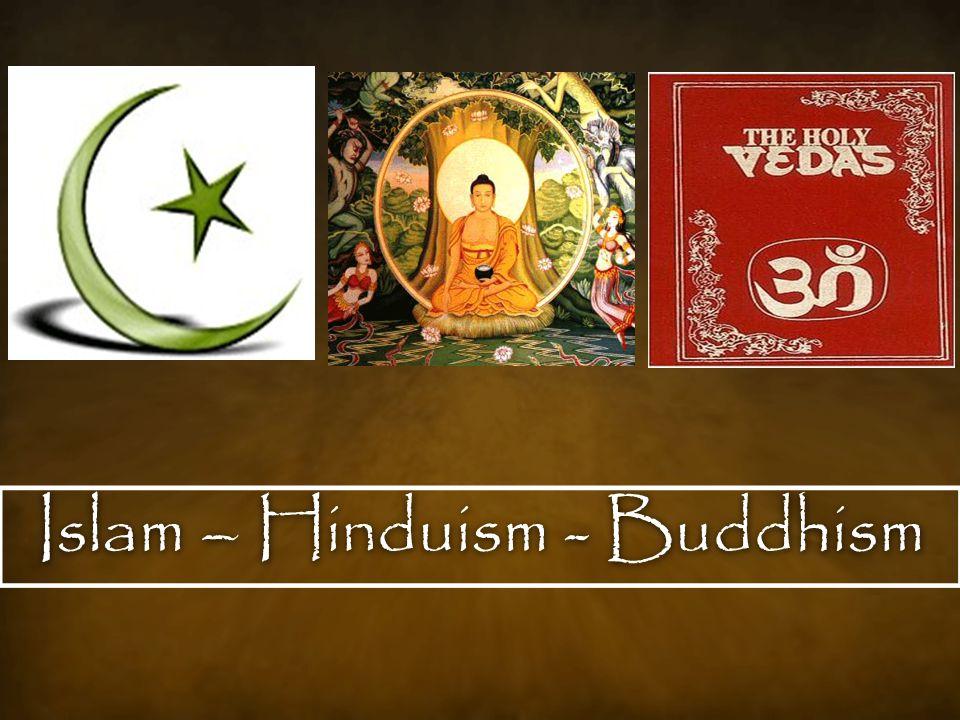 Islam – Hinduism - Buddhism