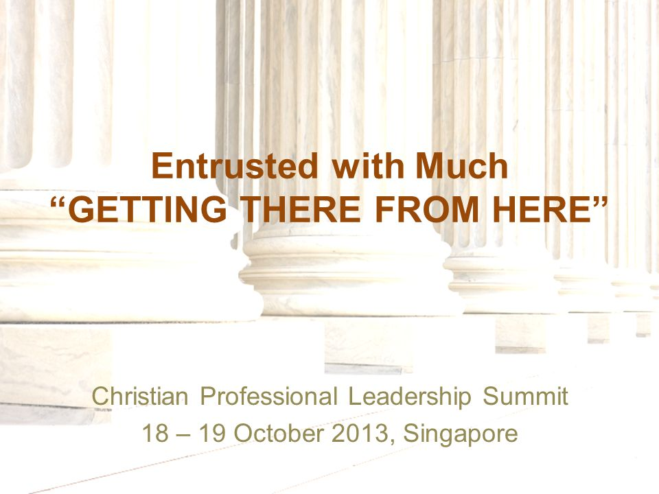 Entrusted With Much 18 – 19 October 2013, Singapore From whom does God want the learned to learn.