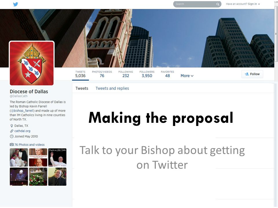 Making the proposal Talk to your Bishop about getting on Twitter